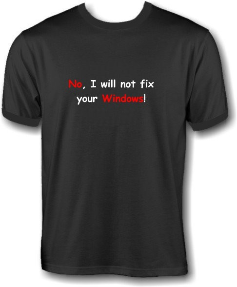 T-Shirt - No, I will not fix your Windows
